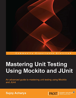 Mastering Unit Testing Using Mockito and JUnit